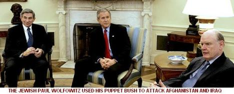 Paul Wolfowitz used his puppet, George W Bush, to attack Afghanistan and Iraq
